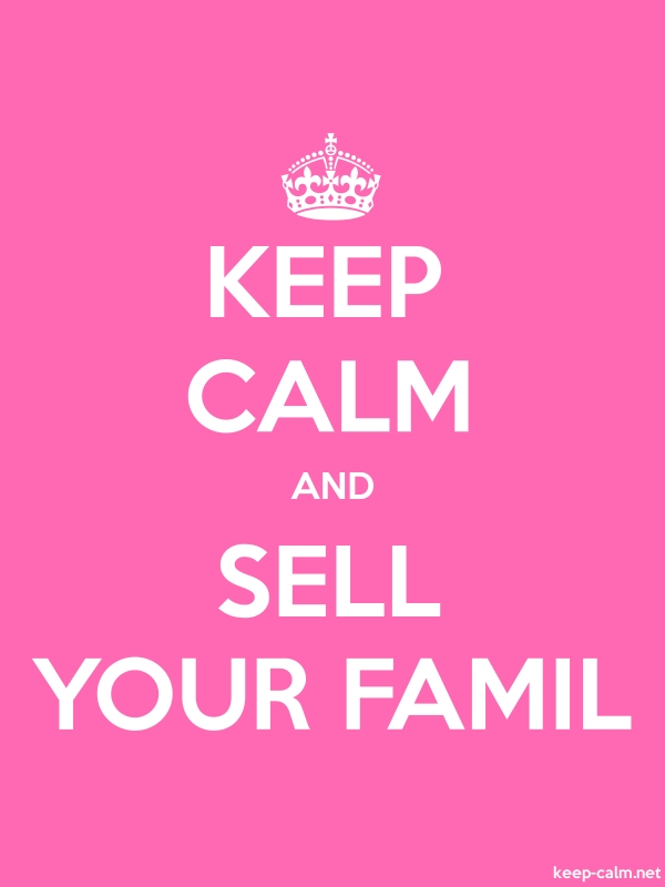 KEEP CALM AND SELL YOUR FAMIL - white/pink - Default (600x800)