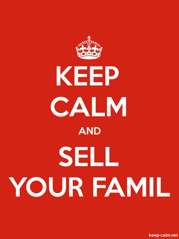 KEEP CALM AND SELL YOUR FAMIL - white/red - Default (600x800)