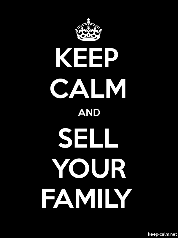KEEP CALM AND SELL YOUR FAMILY - white/black - Default (600x800)