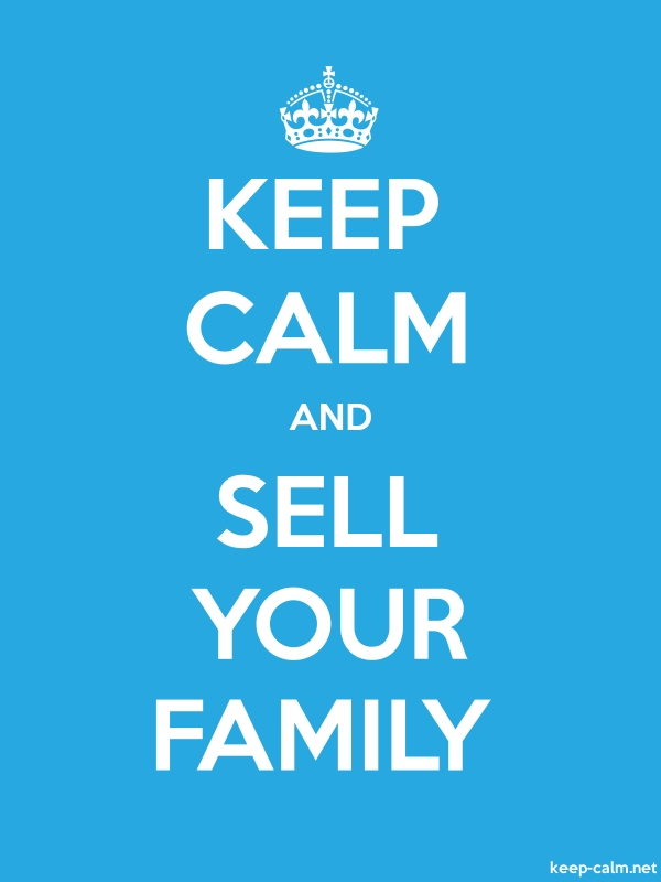 KEEP CALM AND SELL YOUR FAMILY - white/blue - Default (600x800)