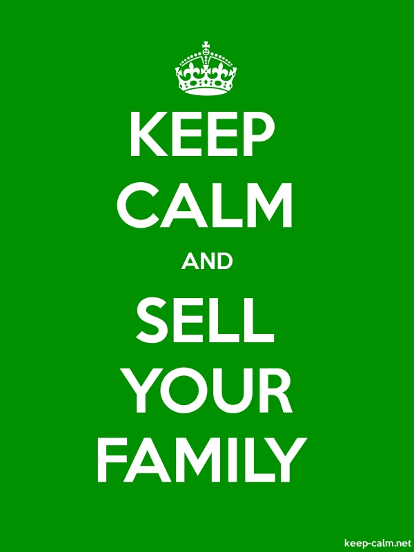 KEEP CALM AND SELL YOUR FAMILY - white/green - Default (600x800)