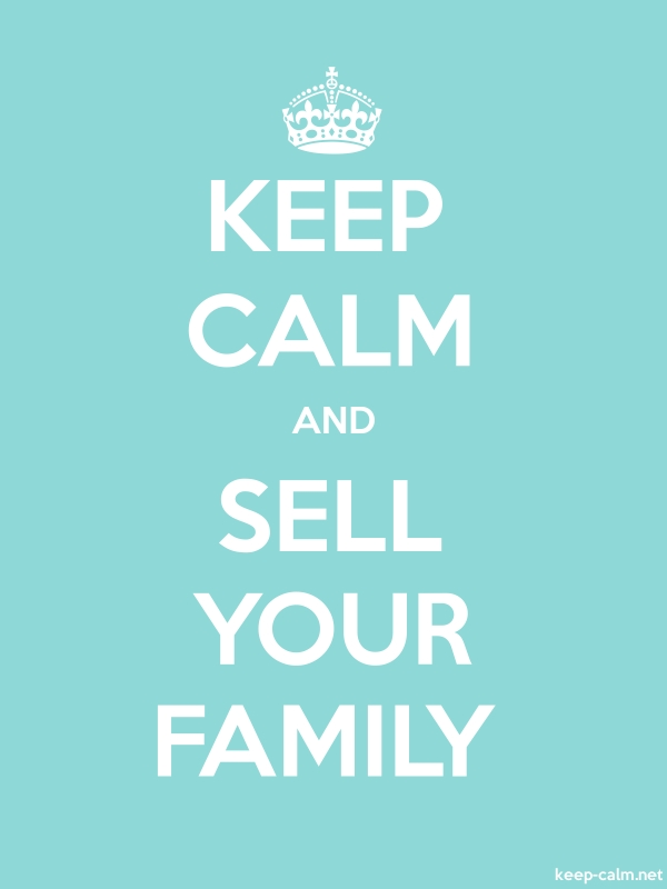 KEEP CALM AND SELL YOUR FAMILY - white/lightblue - Default (600x800)