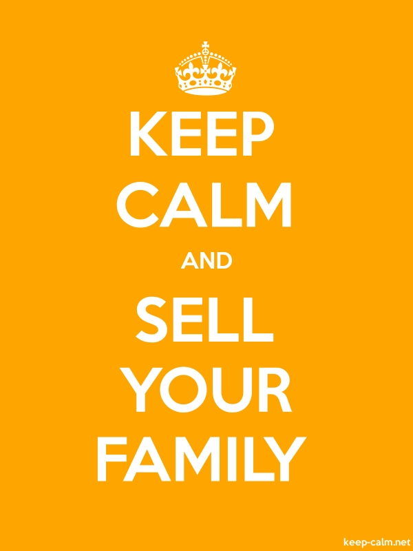 KEEP CALM AND SELL YOUR FAMILY - white/orange - Default (600x800)