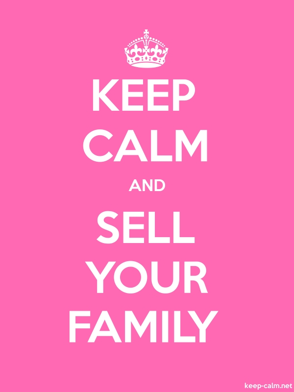 KEEP CALM AND SELL YOUR FAMILY - white/pink - Default (600x800)