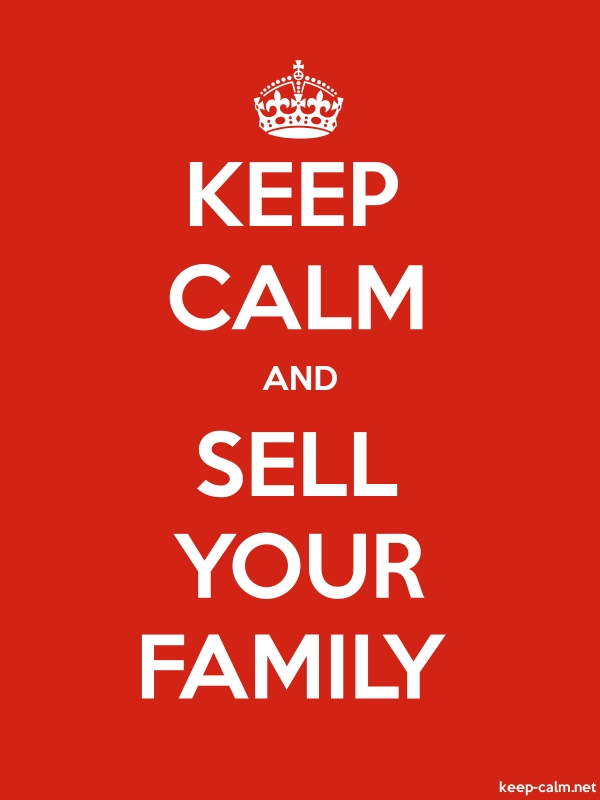 KEEP CALM AND SELL YOUR FAMILY - white/red - Default (600x800)