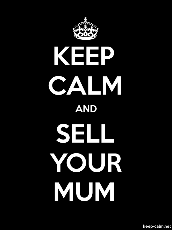 KEEP CALM AND SELL YOUR MUM - white/black - Default (600x800)