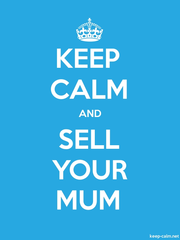 KEEP CALM AND SELL YOUR MUM - white/blue - Default (600x800)