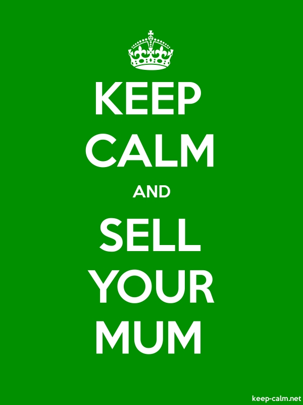 KEEP CALM AND SELL YOUR MUM - white/green - Default (600x800)