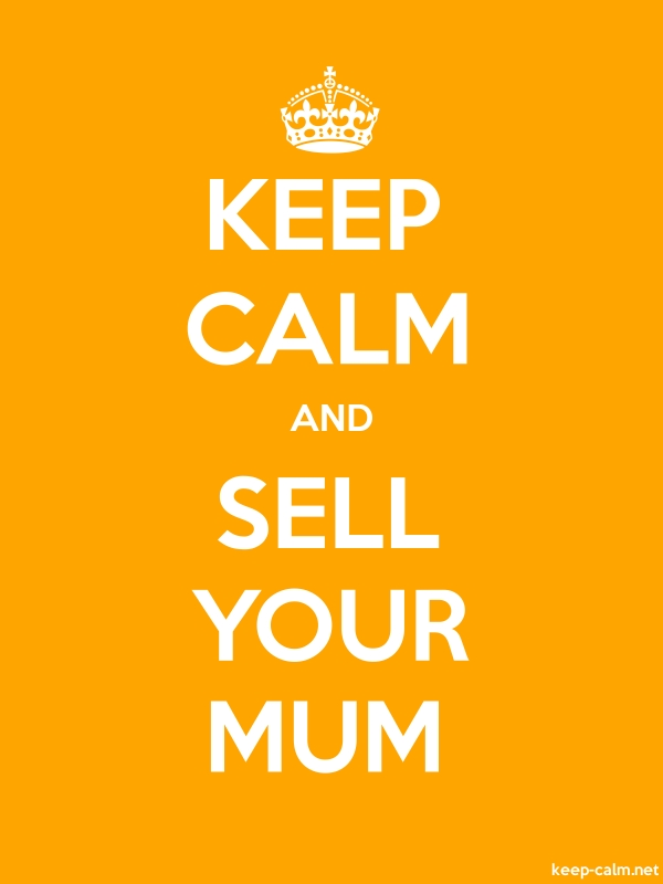 KEEP CALM AND SELL YOUR MUM - white/orange - Default (600x800)