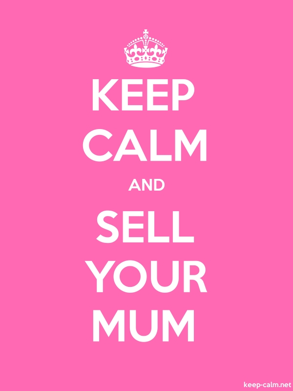 KEEP CALM AND SELL YOUR MUM - white/pink - Default (600x800)