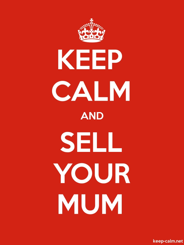 KEEP CALM AND SELL YOUR MUM - white/red - Default (600x800)