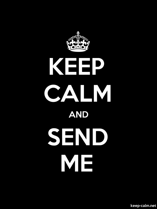 KEEP CALM AND SEND ME - white/black - Default (600x800)