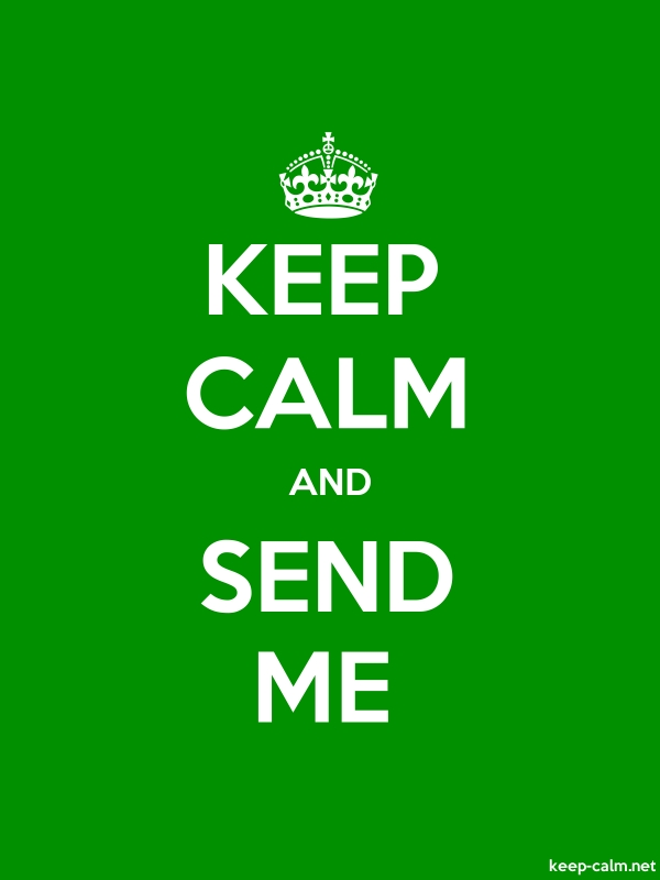 KEEP CALM AND SEND ME - white/green - Default (600x800)