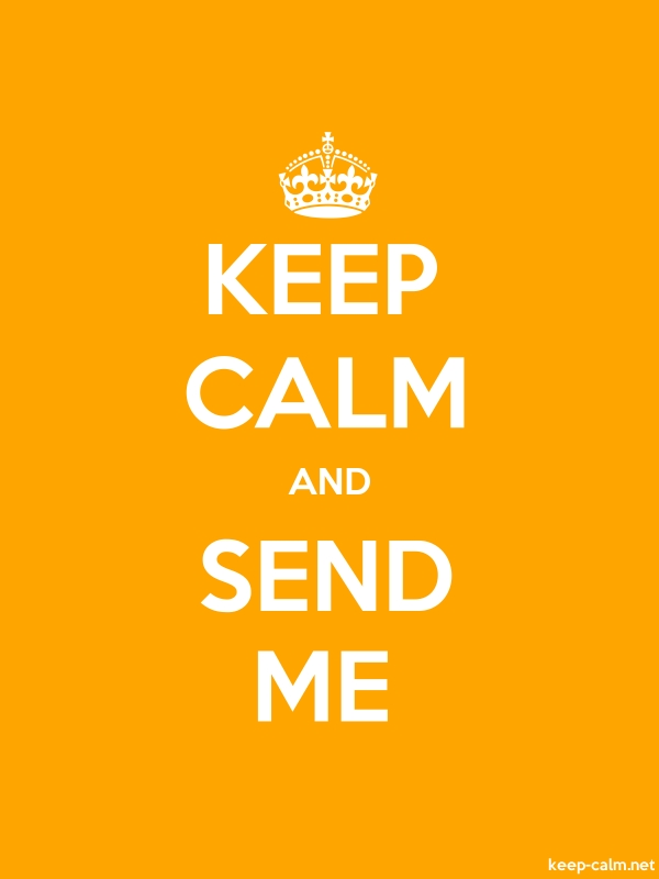 KEEP CALM AND SEND ME - white/orange - Default (600x800)