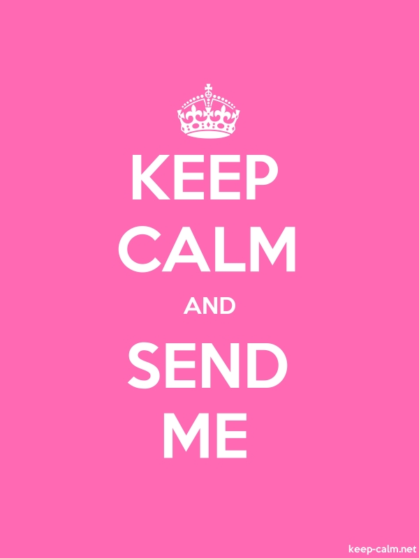 KEEP CALM AND SEND ME - white/pink - Default (600x800)