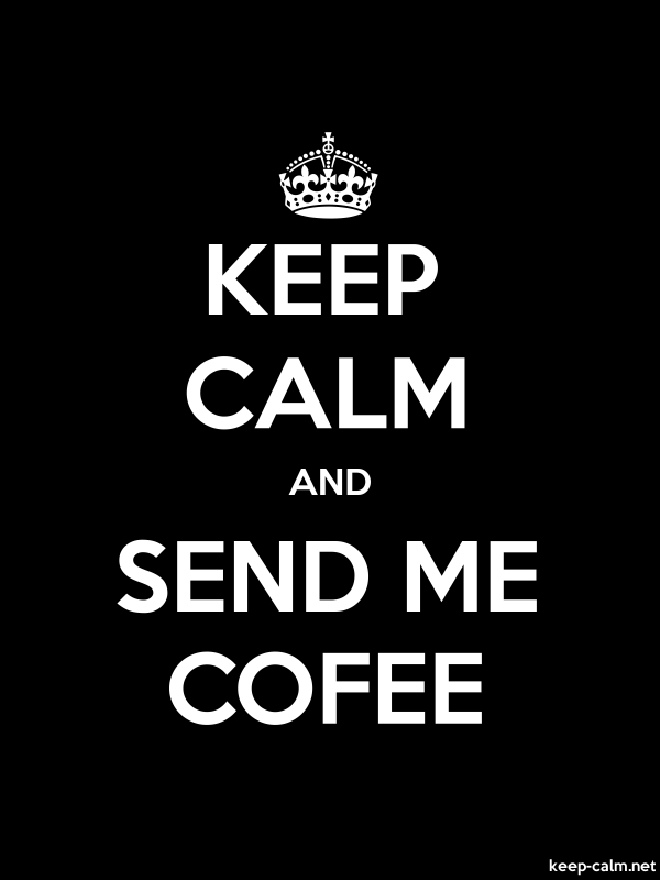KEEP CALM AND SEND ME COFEE - white/black - Default (600x800)