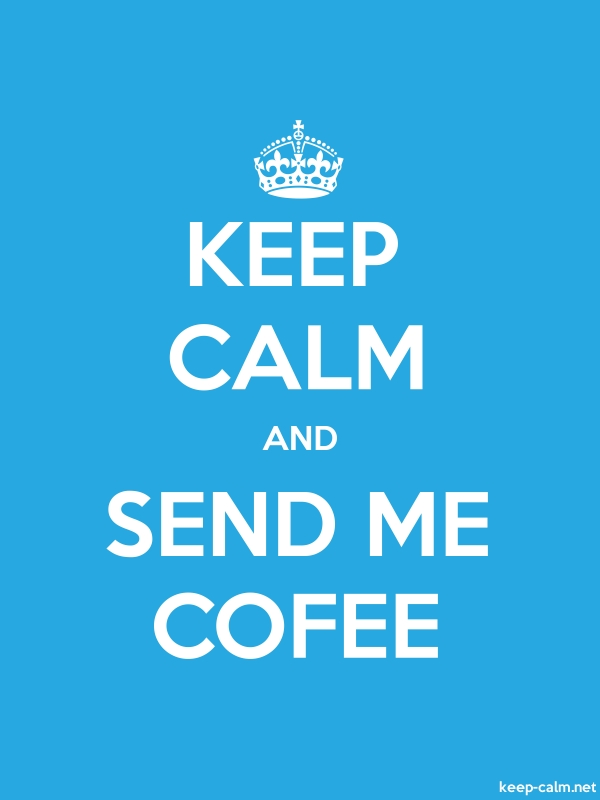 KEEP CALM AND SEND ME COFEE - white/blue - Default (600x800)