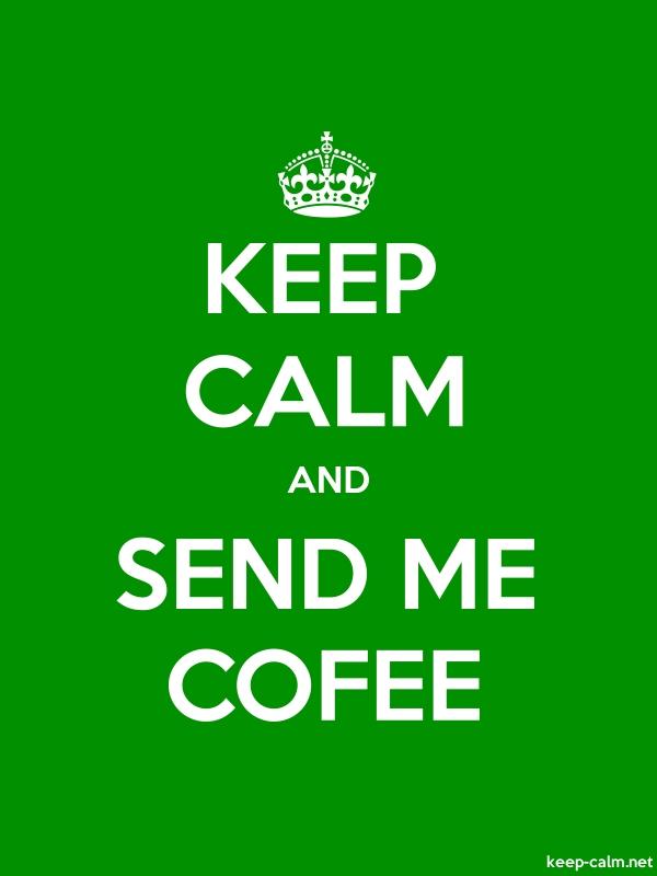 KEEP CALM AND SEND ME COFEE - white/green - Default (600x800)
