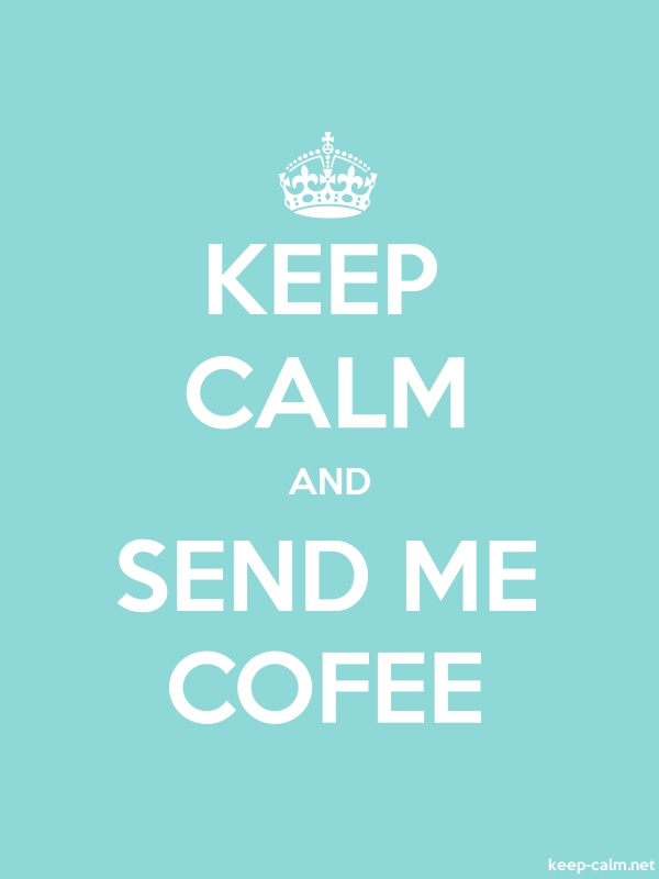 KEEP CALM AND SEND ME COFEE - white/lightblue - Default (600x800)