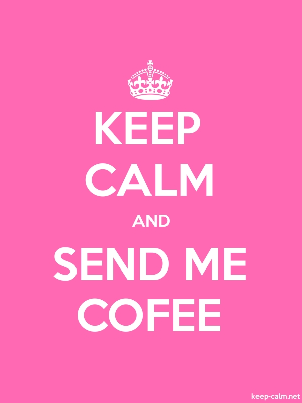 KEEP CALM AND SEND ME COFEE - white/pink - Default (600x800)
