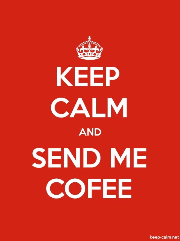 KEEP CALM AND SEND ME COFEE - white/red - Default (600x800)