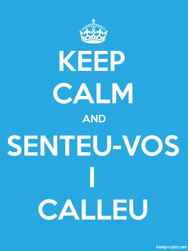 KEEP CALM AND SENTEU-VOS I CALLEU - white/blue - Default (600x800)