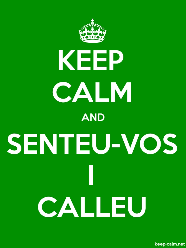 KEEP CALM AND SENTEU-VOS I CALLEU - white/green - Default (600x800)