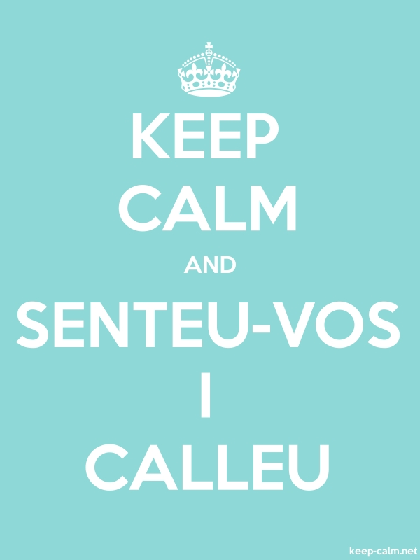 KEEP CALM AND SENTEU-VOS I CALLEU - white/lightblue - Default (600x800)