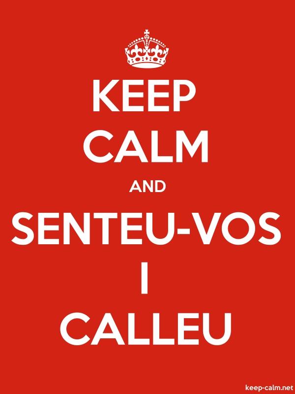 KEEP CALM AND SENTEU-VOS I CALLEU - white/red - Default (600x800)