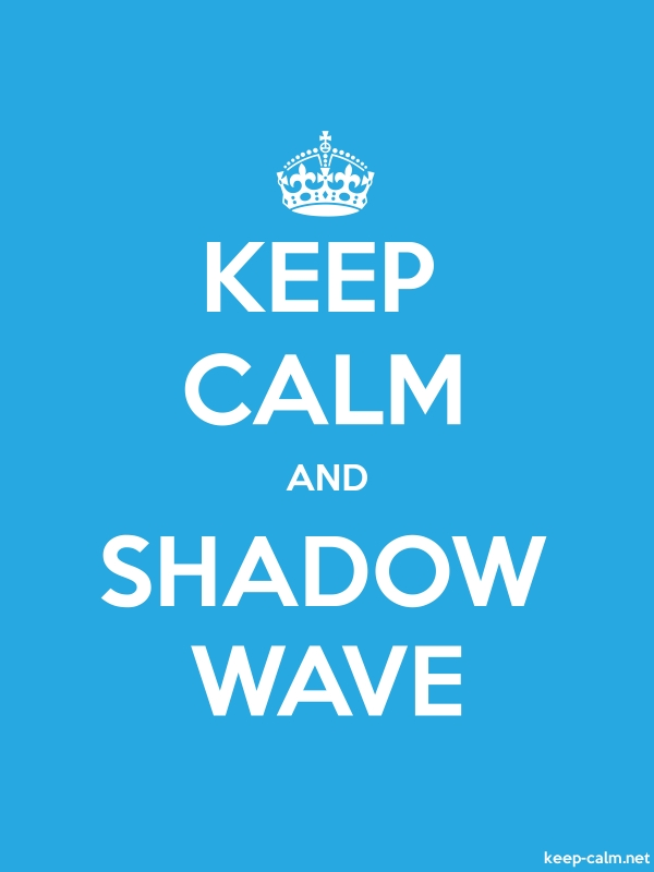 KEEP CALM AND SHADOW WAVE - white/blue - Default (600x800)