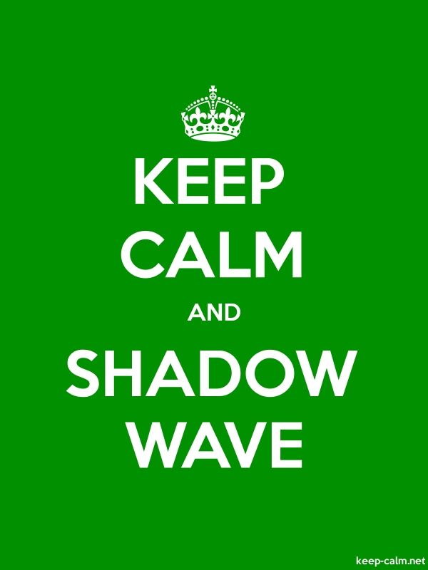 KEEP CALM AND SHADOW WAVE - white/green - Default (600x800)