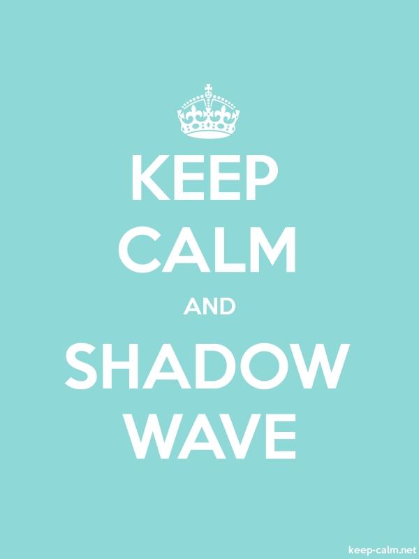 KEEP CALM AND SHADOW WAVE - white/lightblue - Default (600x800)