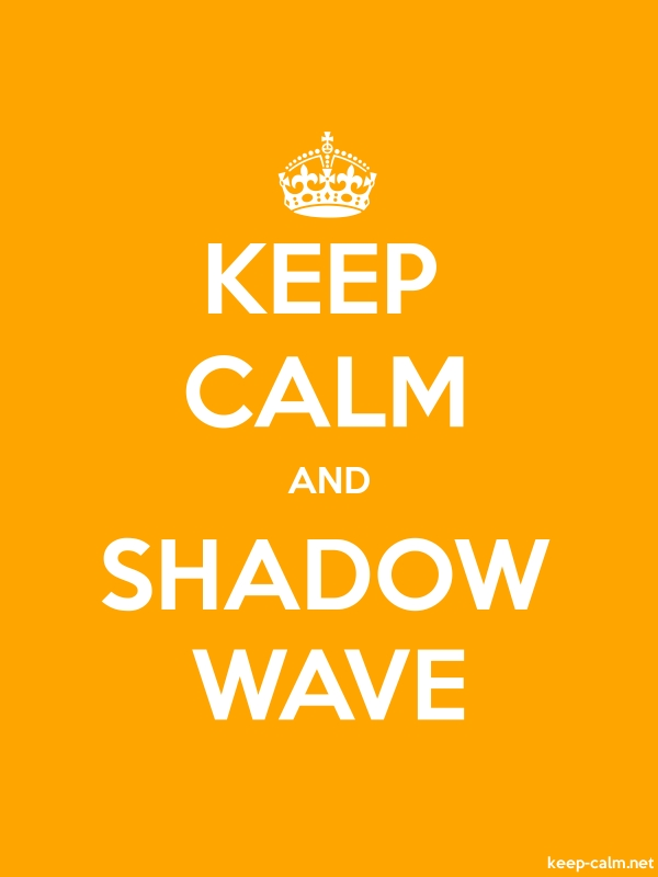 KEEP CALM AND SHADOW WAVE - white/orange - Default (600x800)