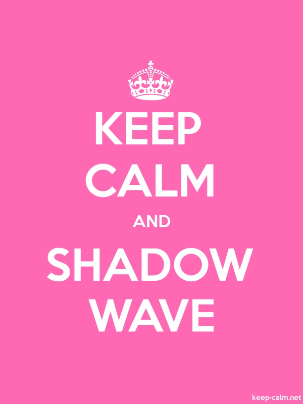 KEEP CALM AND SHADOW WAVE - white/pink - Default (600x800)