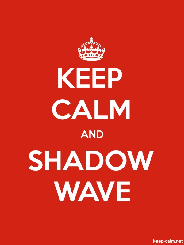 KEEP CALM AND SHADOW WAVE - white/red - Default (600x800)
