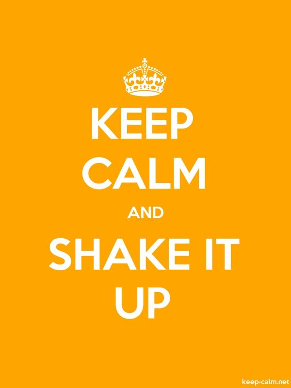 KEEP CALM AND SHAKE IT UP - white/orange - Default (600x800)
