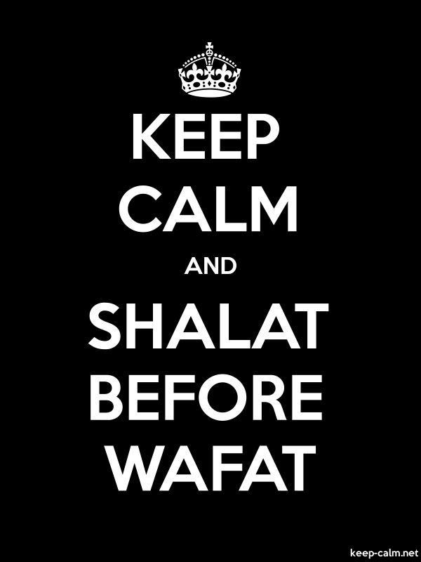 KEEP CALM AND SHALAT BEFORE WAFAT - white/black - Default (600x800)