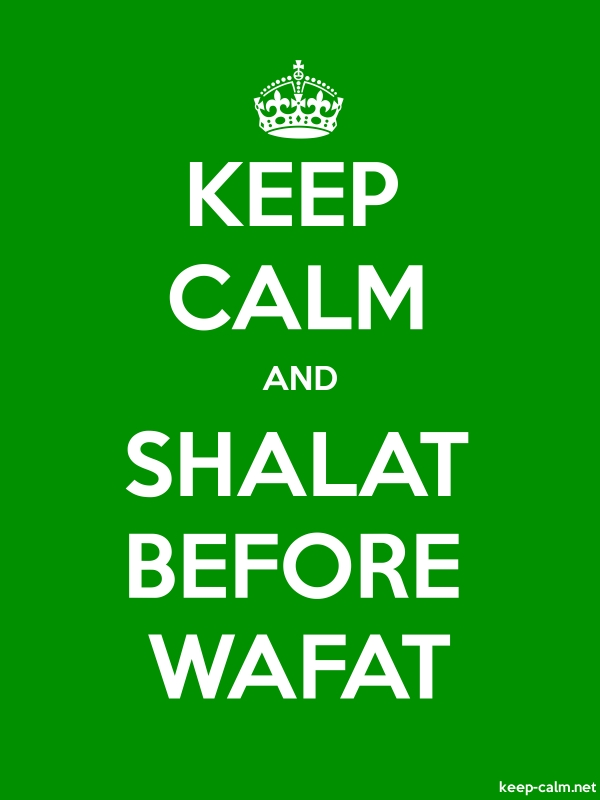 KEEP CALM AND SHALAT BEFORE WAFAT - white/green - Default (600x800)
