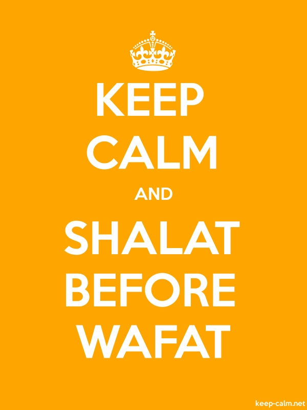 KEEP CALM AND SHALAT BEFORE WAFAT - white/orange - Default (600x800)