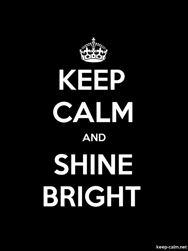 KEEP CALM AND SHINE BRIGHT - white/black - Default (600x800)