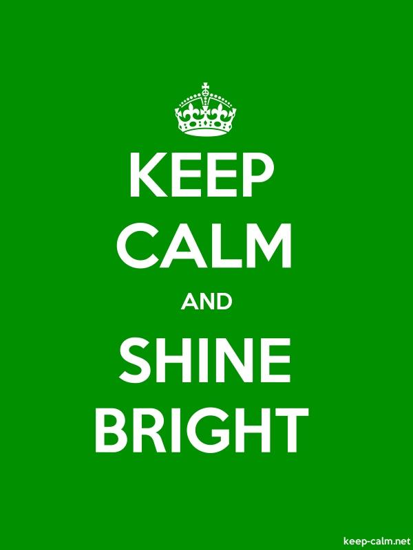 KEEP CALM AND SHINE BRIGHT - white/green - Default (600x800)
