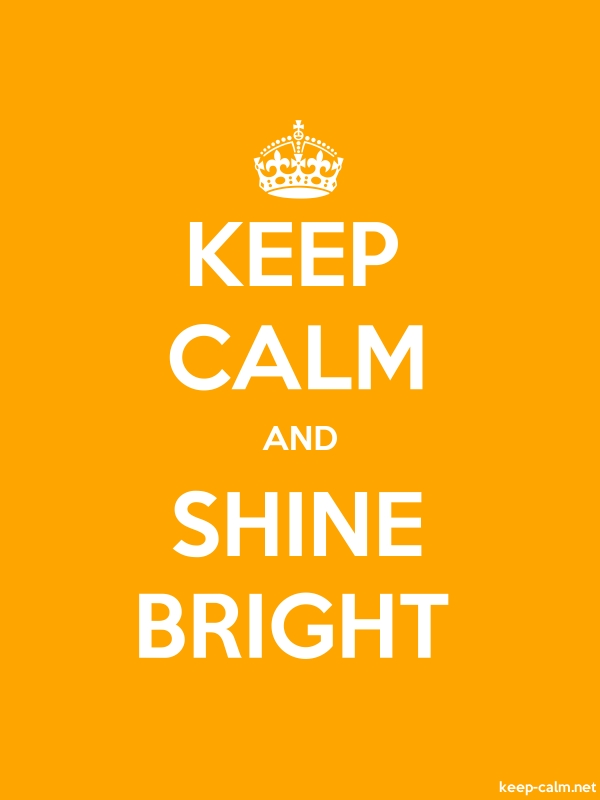 KEEP CALM AND SHINE BRIGHT - white/orange - Default (600x800)
