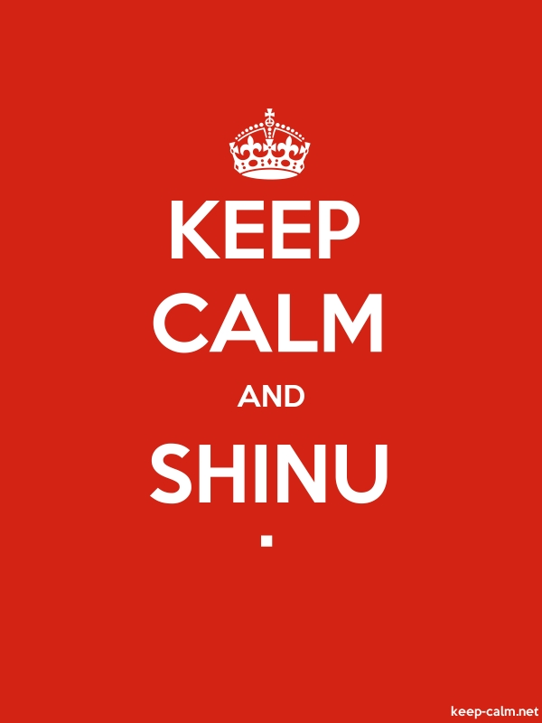 KEEP CALM AND SHINU . - white/red - Default (600x800)