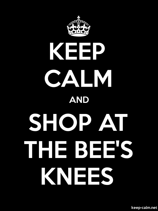 KEEP CALM AND SHOP AT THE BEE'S KNEES - white/black - Default (600x800)