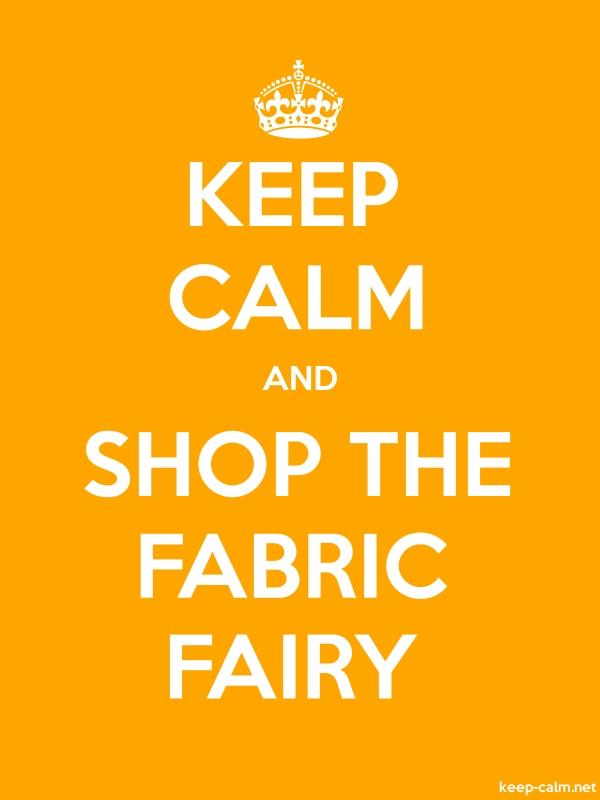 KEEP CALM AND SHOP THE FABRIC FAIRY - white/orange - Default (600x800)