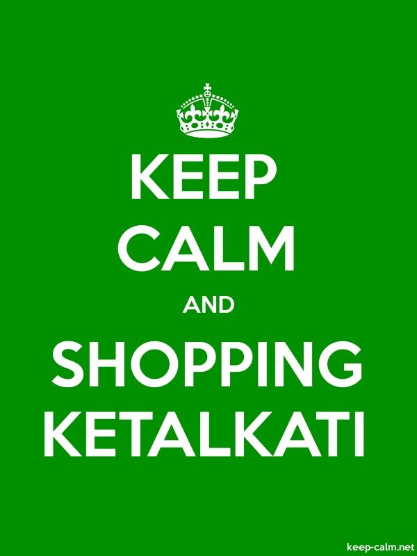 KEEP CALM AND SHOPPING KETALKATI - white/green - Default (600x800)