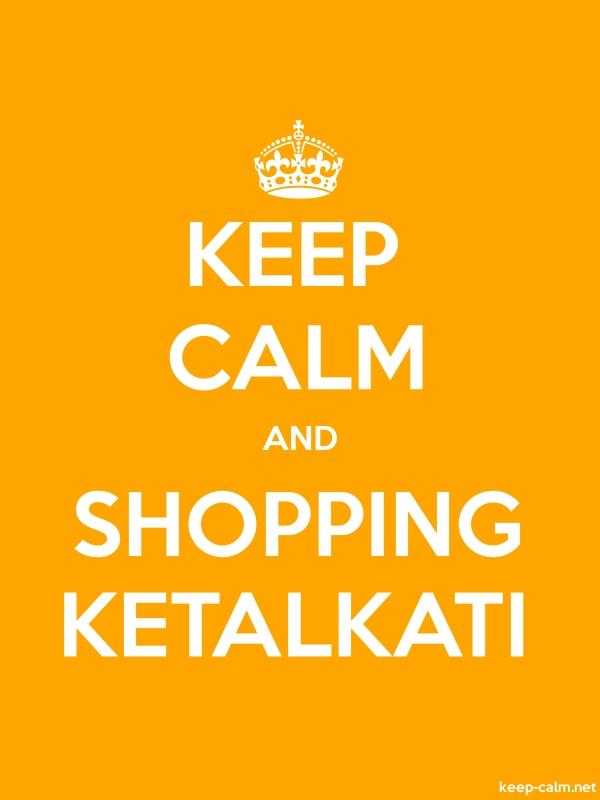 KEEP CALM AND SHOPPING KETALKATI - white/orange - Default (600x800)