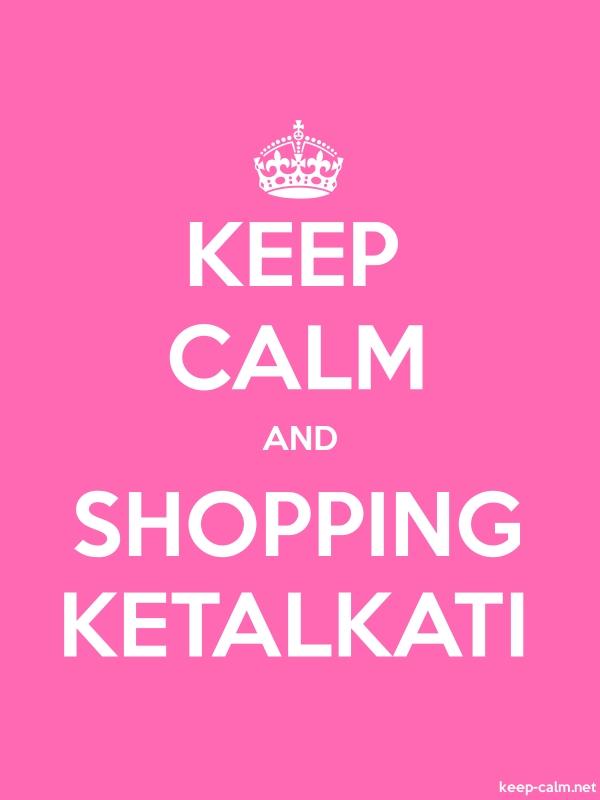 KEEP CALM AND SHOPPING KETALKATI - white/pink - Default (600x800)