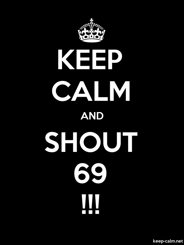 KEEP CALM AND SHOUT 69 !!! - white/black - Default (600x800)