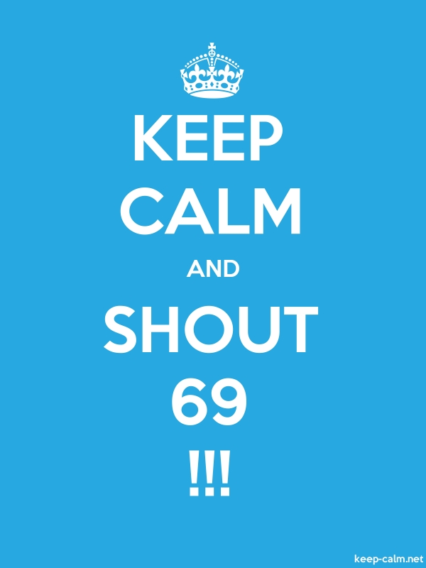 KEEP CALM AND SHOUT 69 !!! - white/blue - Default (600x800)